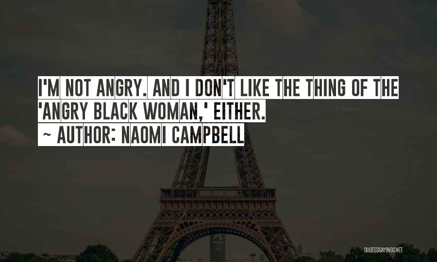 Don't Get Angry On Me Quotes By Naomi Campbell