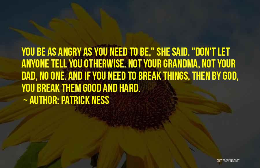 Don't Get Angry On Me Quotes By Patrick Ness