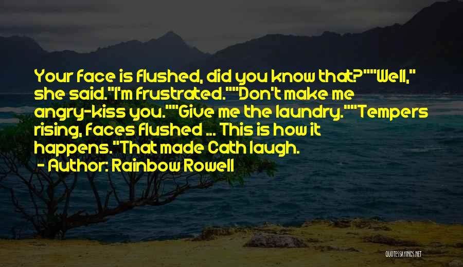 Don't Get Angry On Me Quotes By Rainbow Rowell