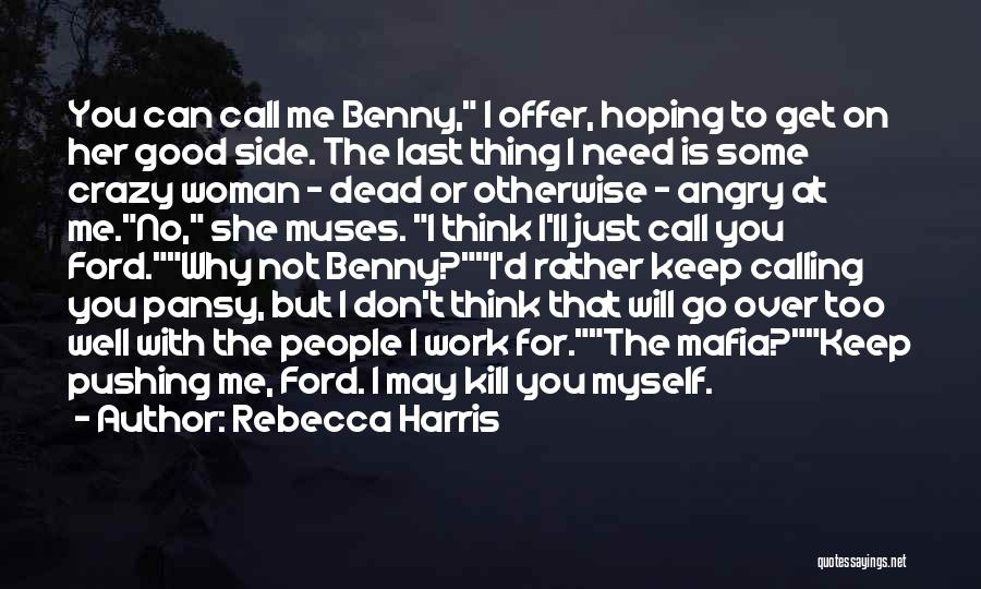 Don't Get Angry On Me Quotes By Rebecca Harris
