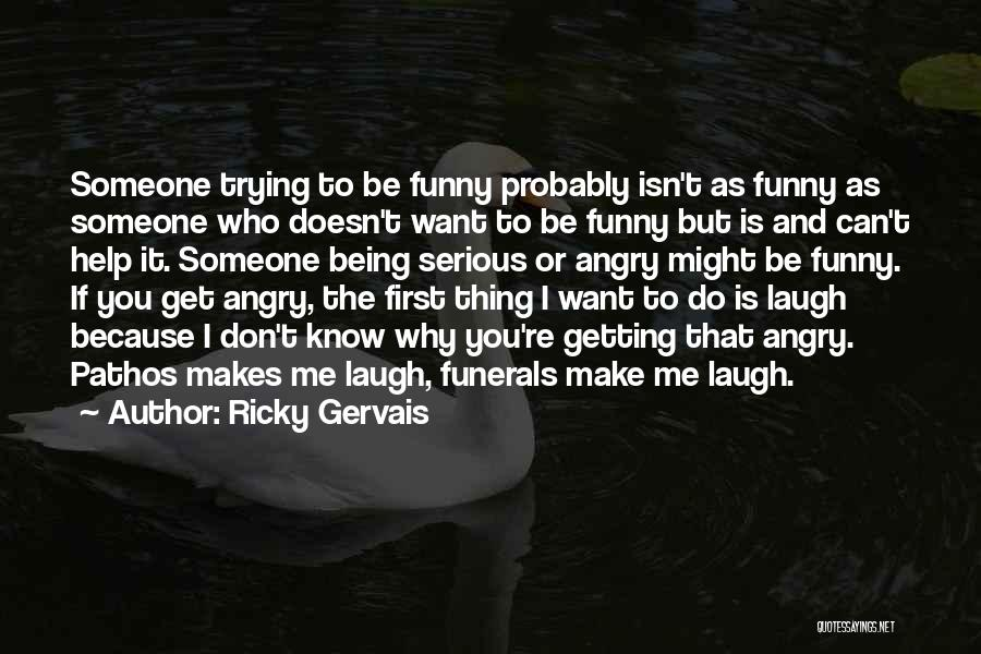 Don't Get Angry On Me Quotes By Ricky Gervais