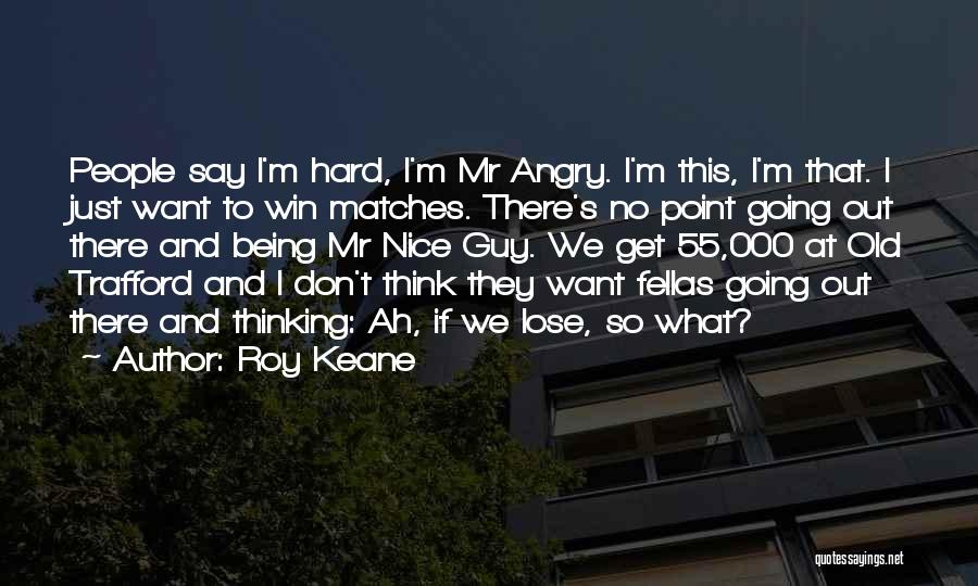 Don't Get Angry On Me Quotes By Roy Keane