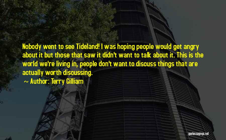 Don't Get Angry On Me Quotes By Terry Gilliam