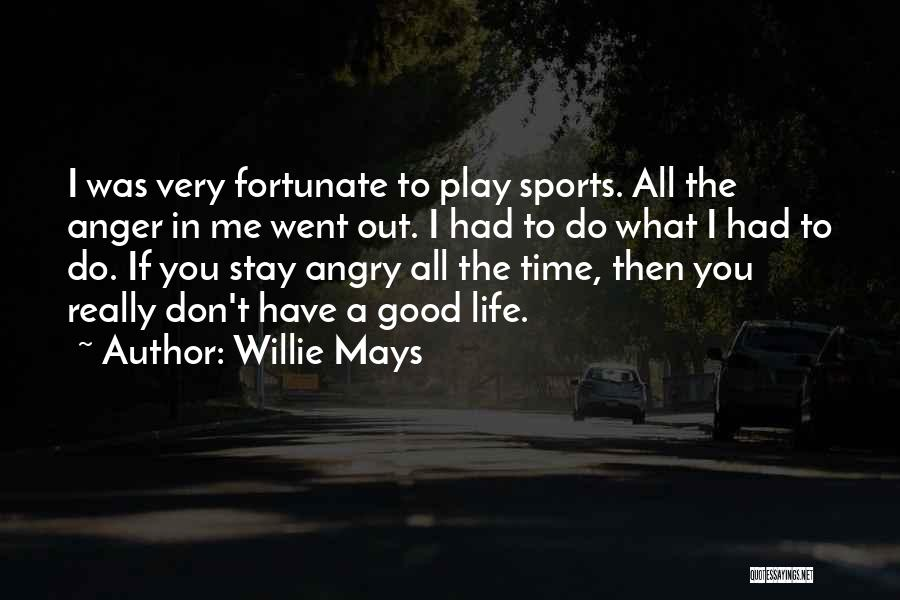 Don't Get Angry On Me Quotes By Willie Mays