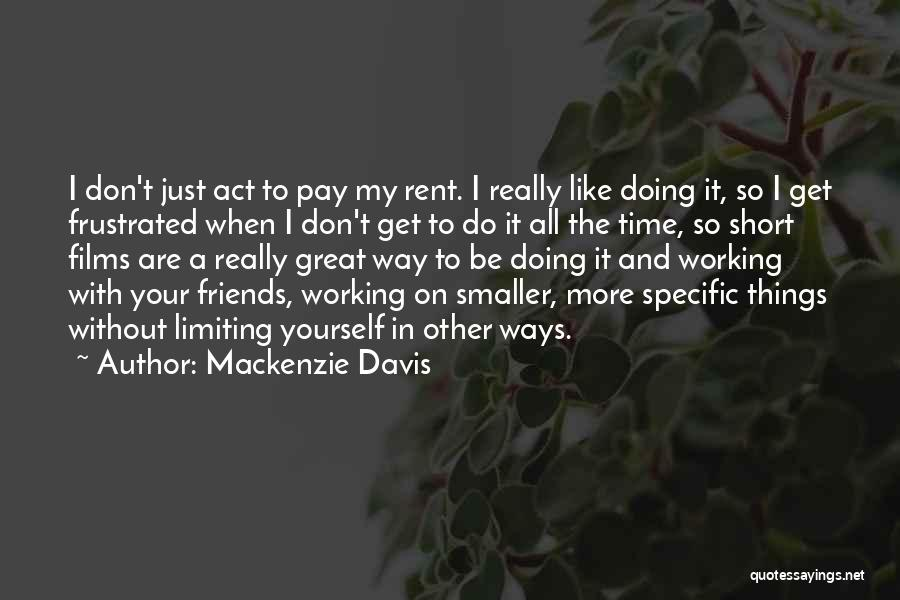 Don't Get Frustrated Quotes By Mackenzie Davis
