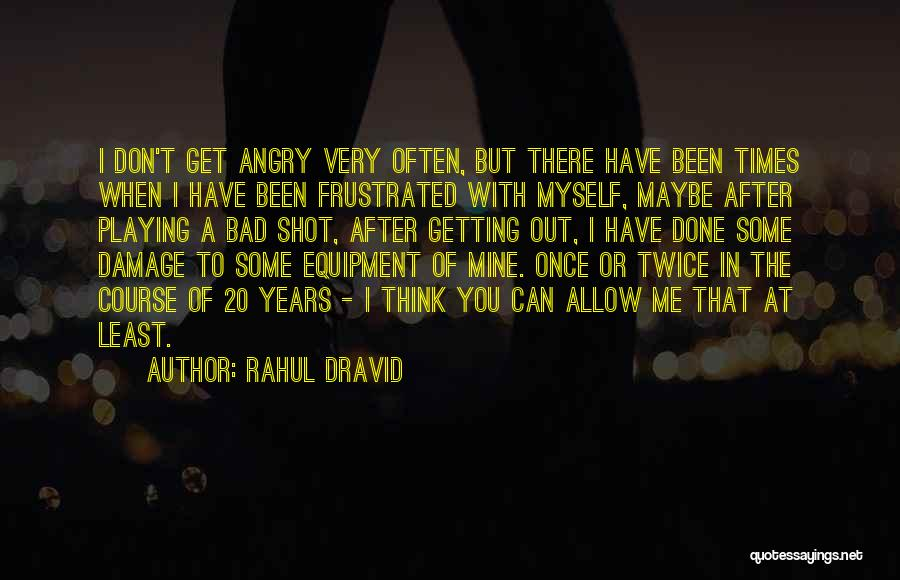 Don't Get Frustrated Quotes By Rahul Dravid