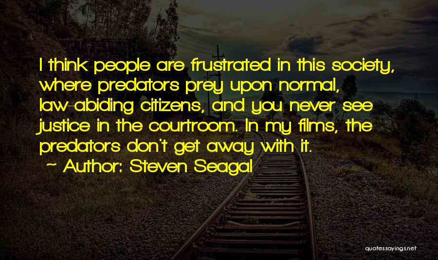 Don't Get Frustrated Quotes By Steven Seagal