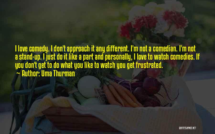 Don't Get Frustrated Quotes By Uma Thurman