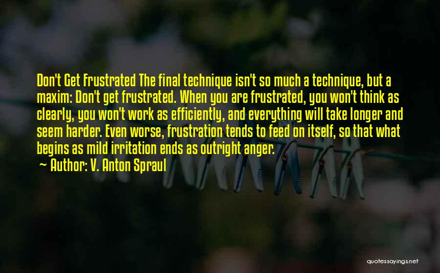 Don't Get Frustrated Quotes By V. Anton Spraul