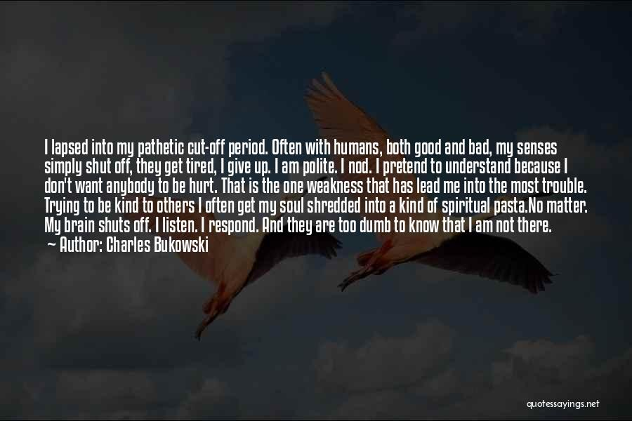 Don't Get Tired Of Me Quotes By Charles Bukowski
