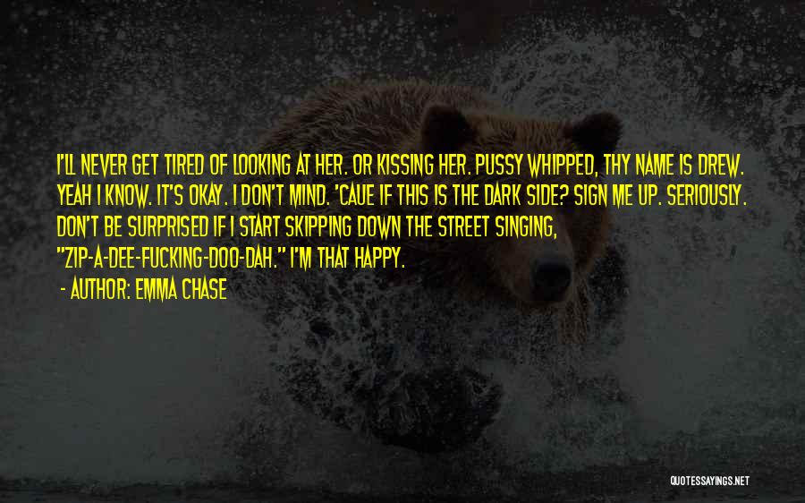 Don't Get Tired Of Me Quotes By Emma Chase