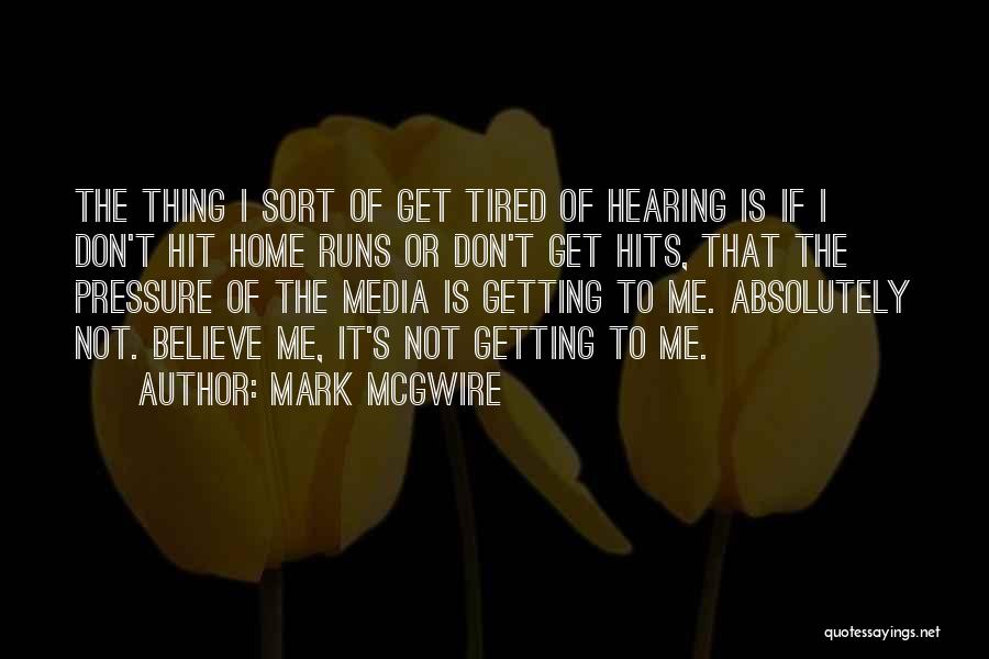 Don't Get Tired Of Me Quotes By Mark McGwire