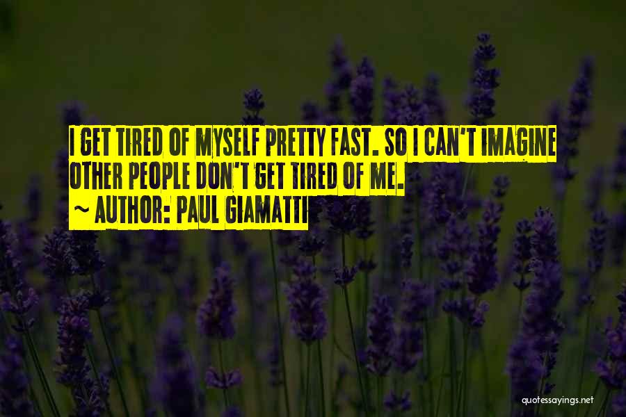Don't Get Tired Of Me Quotes By Paul Giamatti