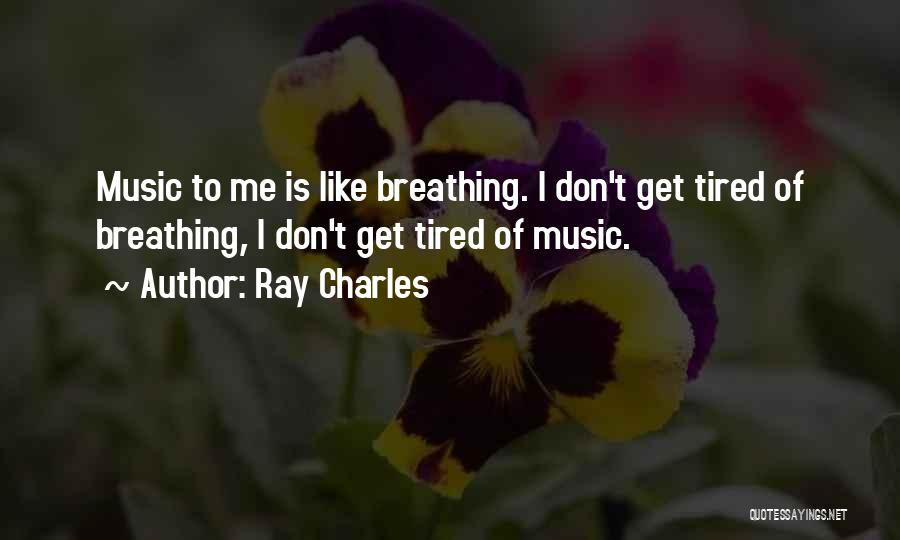 Don't Get Tired Of Me Quotes By Ray Charles