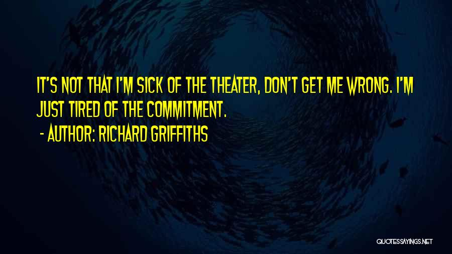 Don't Get Tired Of Me Quotes By Richard Griffiths