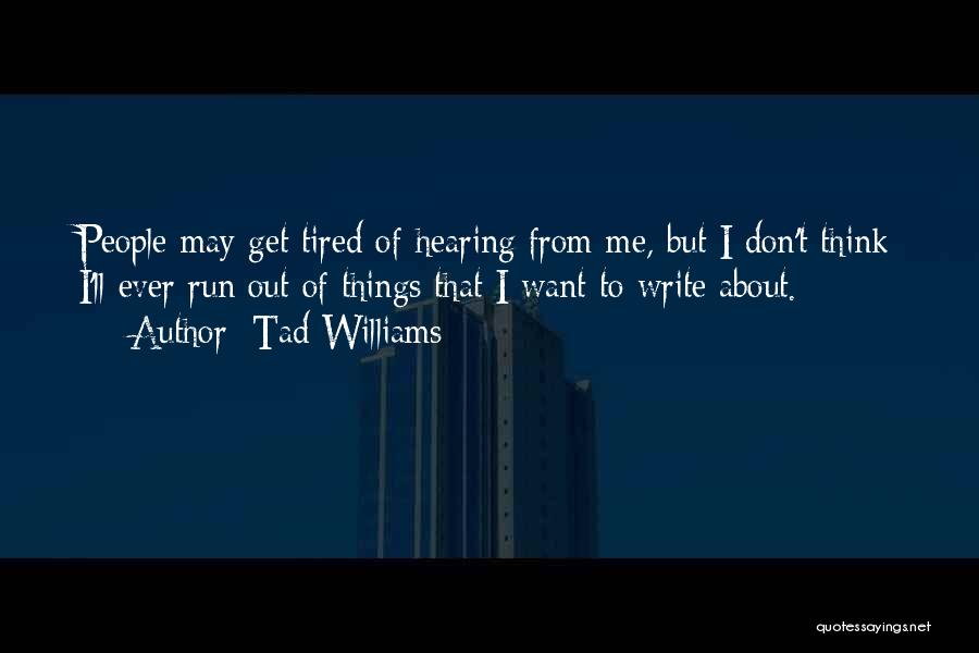 Don't Get Tired Of Me Quotes By Tad Williams