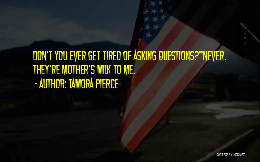 Don't Get Tired Of Me Quotes By Tamora Pierce