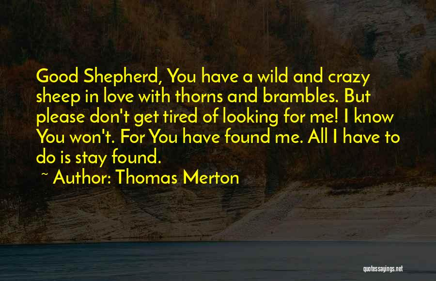 Don't Get Tired Of Me Quotes By Thomas Merton