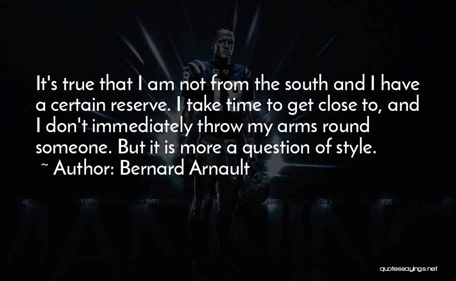 Don't Get Too Close To Me Quotes By Bernard Arnault