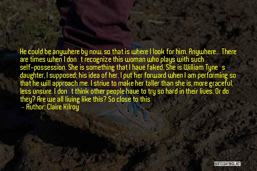 Don't Get Too Close To Me Quotes By Claire Kilroy
