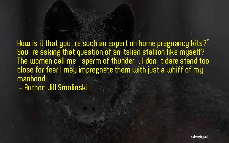 Don't Get Too Close To Me Quotes By Jill Smolinski