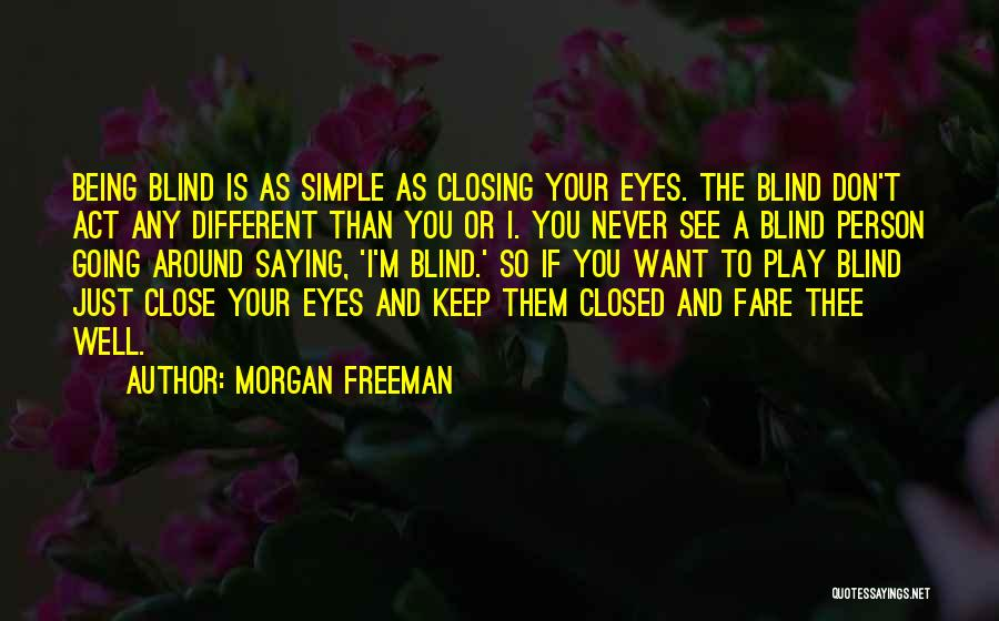 Don't Get Too Close To Me Quotes By Morgan Freeman