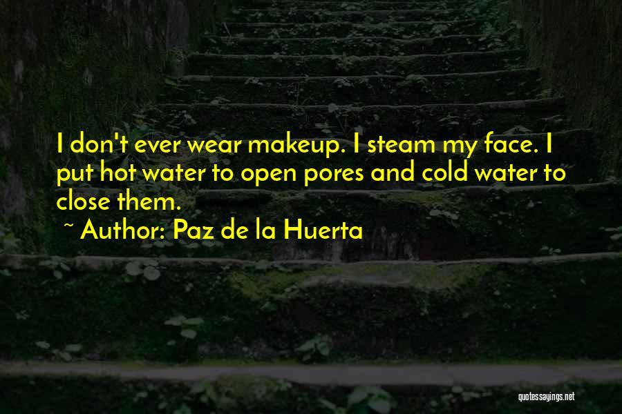 Don't Get Too Close To Me Quotes By Paz De La Huerta
