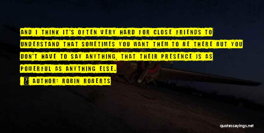 Don't Get Too Close To Me Quotes By Robin Roberts