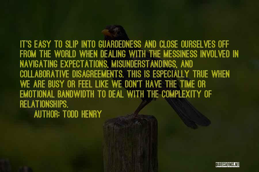 Don't Get Too Close To Me Quotes By Todd Henry