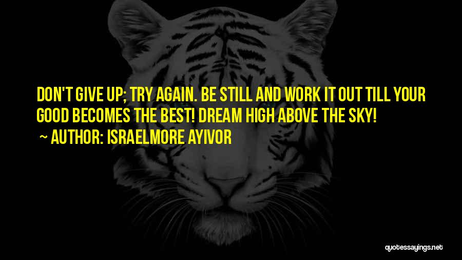 Don't Give It Up Quotes By Israelmore Ayivor