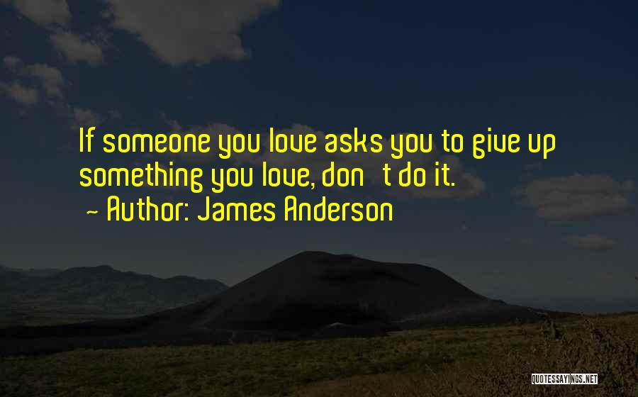 Don't Give It Up Quotes By James Anderson