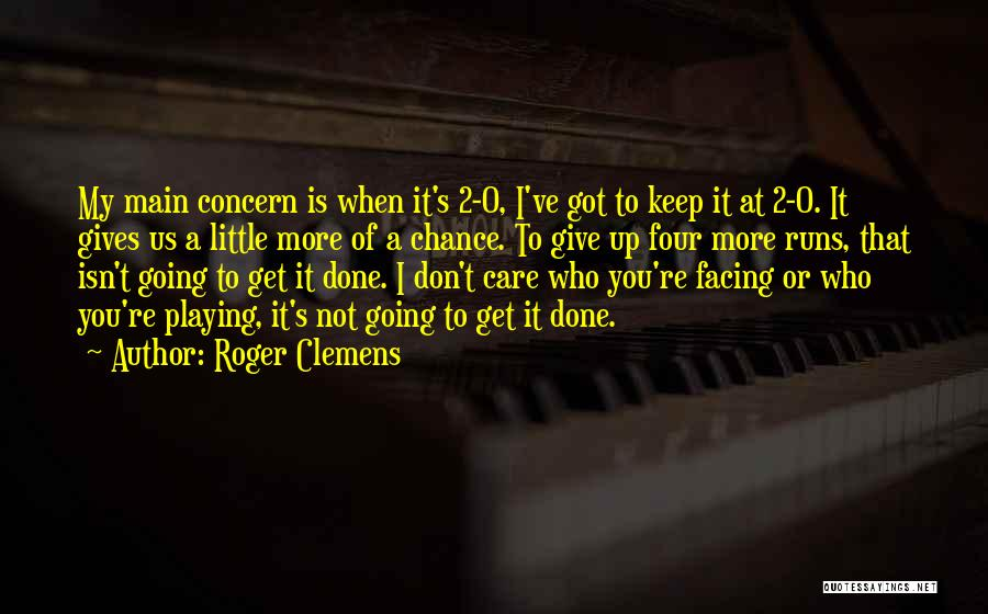 Don't Give It Up Quotes By Roger Clemens