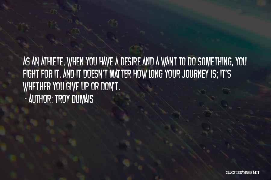 Don't Give It Up Quotes By Troy Dumais