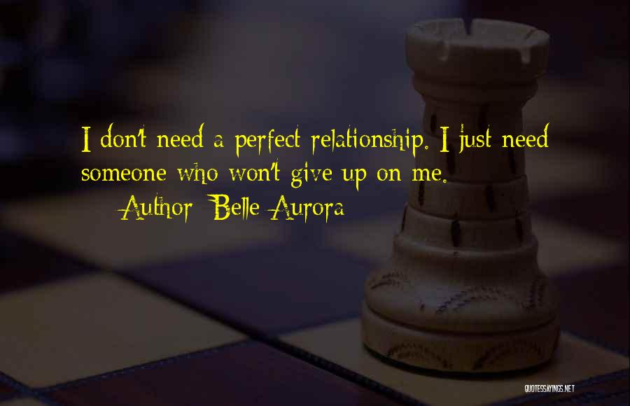 Don't Give Up Relationship Quotes By Belle Aurora