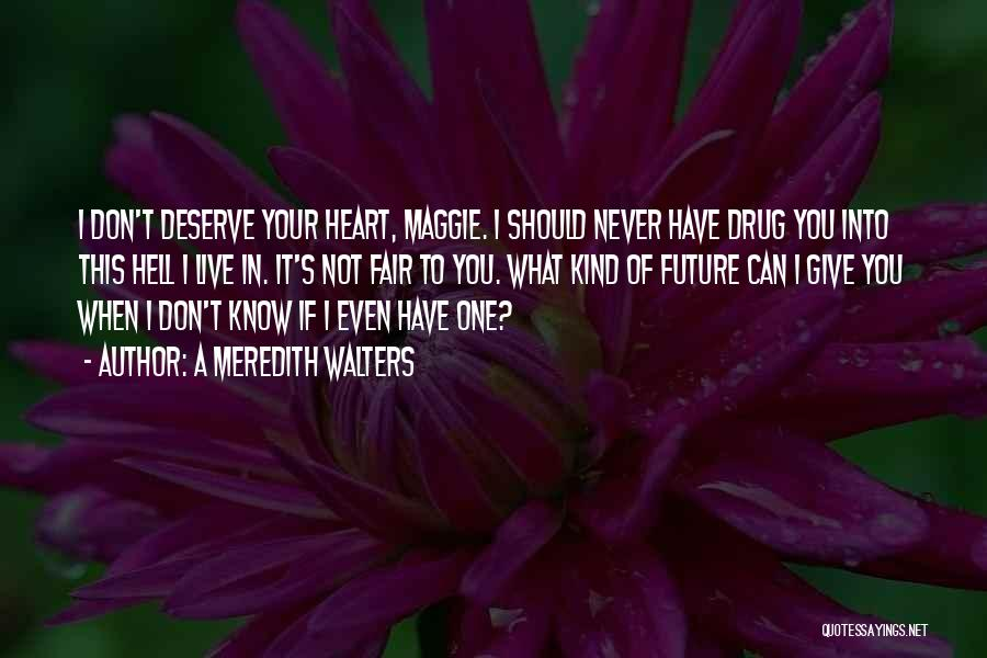 Don't Give Your Heart Quotes By A Meredith Walters