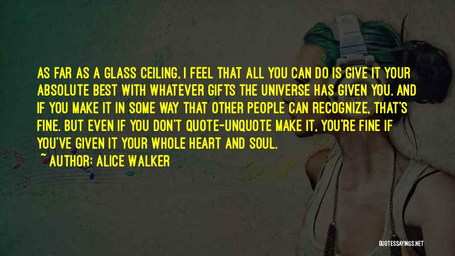Don't Give Your Heart Quotes By Alice Walker