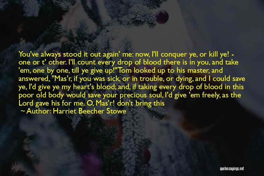 Don't Give Your Heart Quotes By Harriet Beecher Stowe