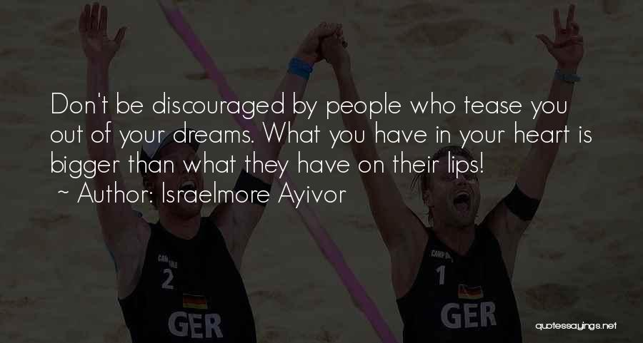 Don't Give Your Heart Quotes By Israelmore Ayivor