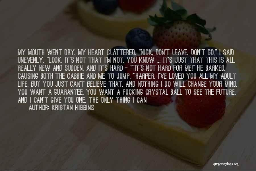 Don't Give Your Heart Quotes By Kristan Higgins