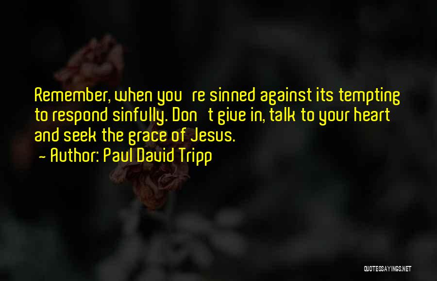 Don't Give Your Heart Quotes By Paul David Tripp