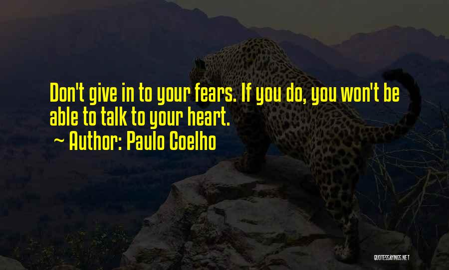 Don't Give Your Heart Quotes By Paulo Coelho