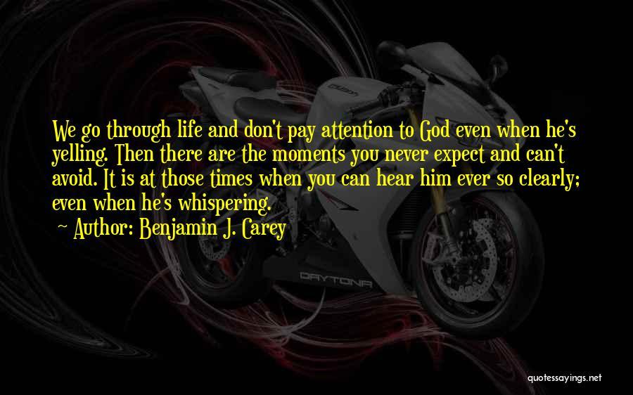 Don't Go Through Life Quotes By Benjamin J. Carey