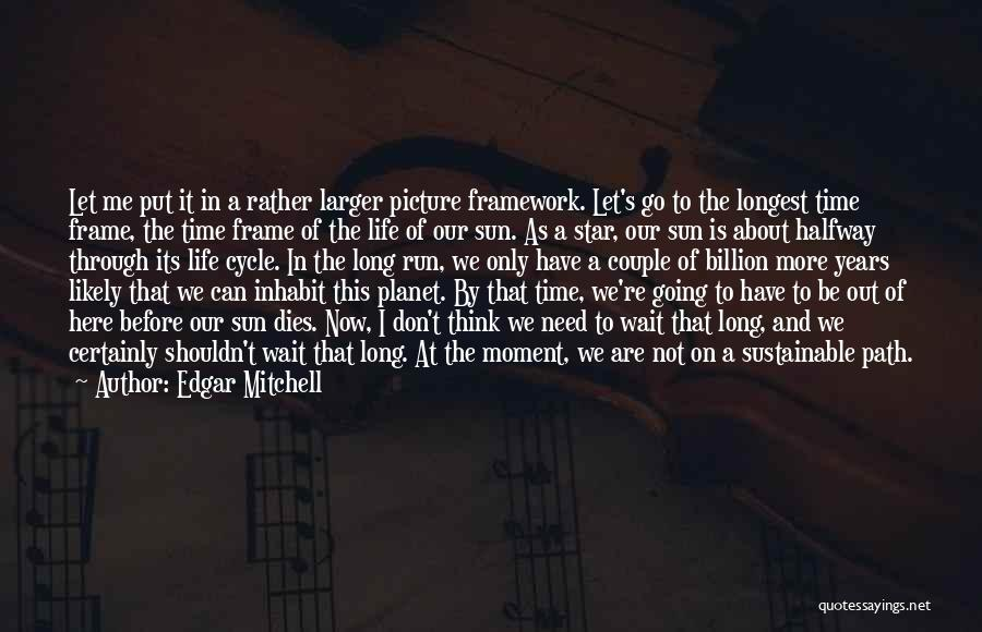 Don't Go Through Life Quotes By Edgar Mitchell
