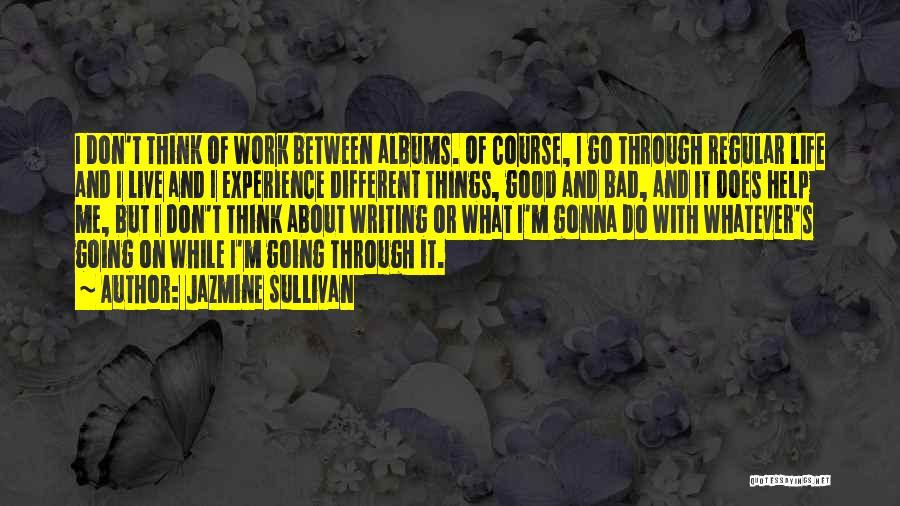 Don't Go Through Life Quotes By Jazmine Sullivan
