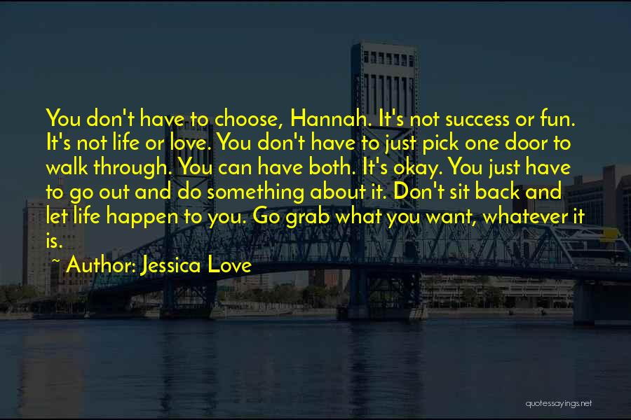 Don't Go Through Life Quotes By Jessica Love