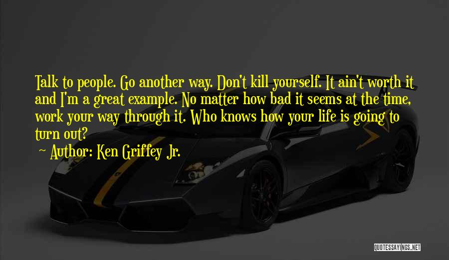 Don't Go Through Life Quotes By Ken Griffey Jr.