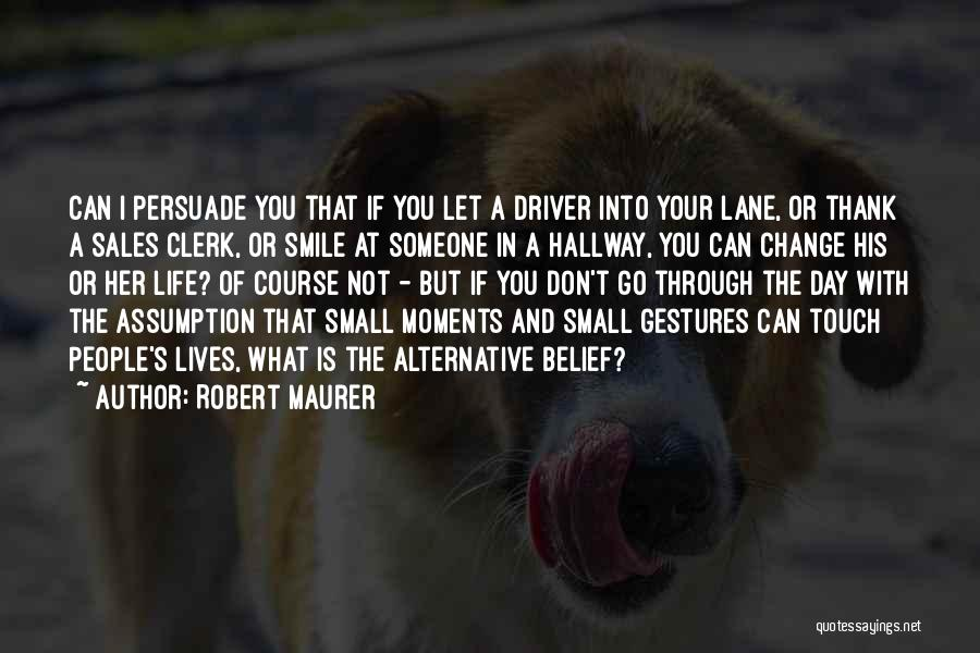 Don't Go Through Life Quotes By Robert Maurer