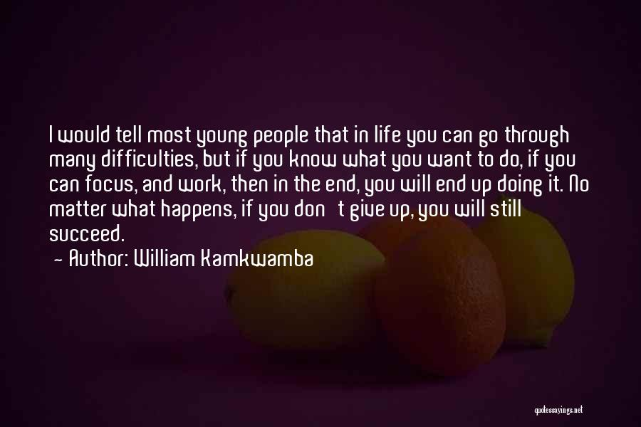 Don't Go Through Life Quotes By William Kamkwamba
