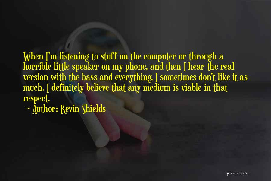 Don't Go Through My Phone Quotes By Kevin Shields
