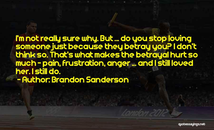 Don't Hurt Someone You Love Quotes By Brandon Sanderson